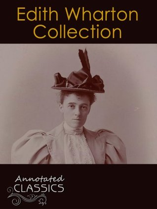Edith Wharton: Collection of 115 Works with analysis and historical background (Annotated and Illustrated) (Annotated Classics)