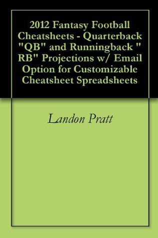 "2012 Fantasy Football Cheatsheets - Quarterback ""QB"" and Runningback ""RB"" Projections w/ Email Option for Customizable Cheatsheet Spreadsheets"