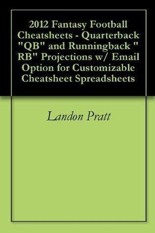 "2012 Fantasy Football Cheatsheets - Quarterback ""QB"" and Runningback ""RB"" Projections w/ Email Option for Customizable Cheatsheet Spreadsheets"