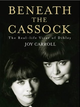 Beneath the Cassock: The Story of the Real Vicar of Dibley