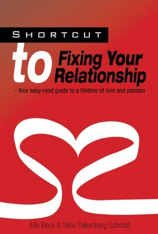 Shortcut to Fixing Your Relationship - Your easy-read guide to a lifetime of love and passion (How to overcome crisis and save your Marriage)