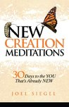 New Creation Meditations: 30 Days to the YOU That's Already NEW