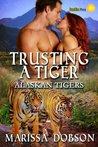 Trusting A Tiger (Alaskan Tigers, #5)