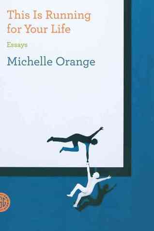 this is running for your life essays by michelle orange