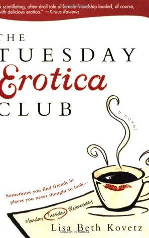 The Tuesday Erotica Club by Lisa Beth Kovetz