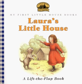 Laura's Little House: Adapted from the Little House Books by Laura Ingalls Wilder (My First Little House Books)