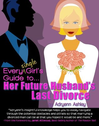 Every Single Girl's Guide To Her Future Husband's Last Divorce