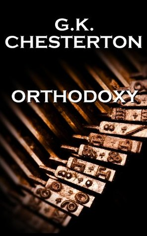Orthodoxy, By GK Chesterton (Annotated)
