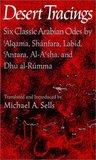 Desert Tracings: Six Classic Arabian Odes by 'alqama, Sh�nfara, Lab�d, 'antara, Al-A'Sha, and Dhu Al-R�mma