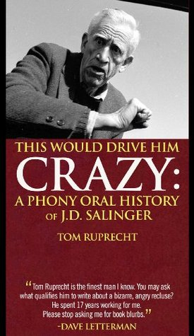 THIS WOULD DRIVE HIM CRAZY A PHONY ORAL HISTORY OF J.D. SALINGER