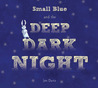 Small Blue and the Deep Dark Night