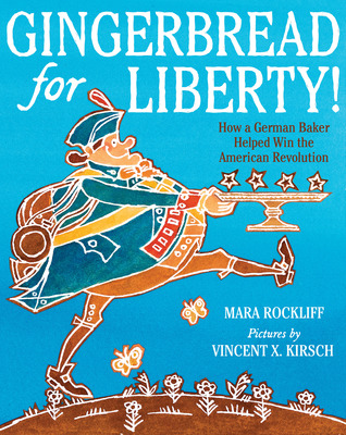 Gingerbread for Liberty!: How a German Baker Helped Win the American Revolution