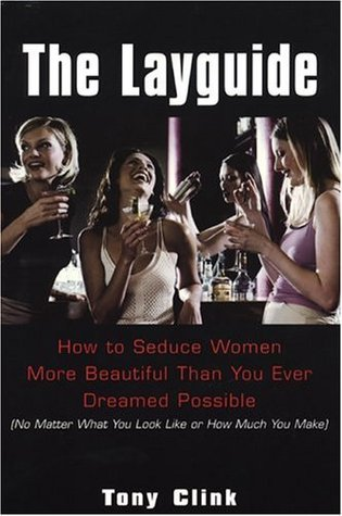 The Layguide: How to Seduce Women More Beautiful Than You Ever Dreamed Possible No Matter WhatYou Look Like or How Much You Make