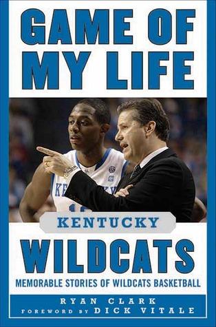 Game of My Life Kentucky Wildcats: Memorable Stories of Wildcats Basketball por Ryan Clark, Dick Vitale