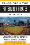 Tales from the Pittsburgh Pirates Dugout: A Collection of the Greatest Pirates Stories Ever Told