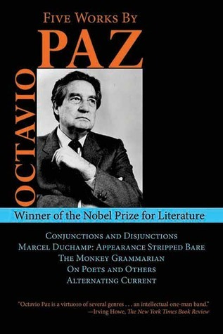 Five Works by Octavio Paz: Conjunctions and Disjunctions / Marcel Duchamp: Appearance Stripped Bare / The Monkey Grammarian / On Poets and Others / Alternating Current
