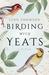 Birding with Yeats: A Mothe...