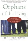 Orphans of the Living: Stories of America's Children in Foster Care