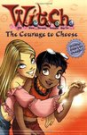 The Courage to Choose (W.I.T.C.H. Chapter Books, #15)