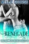 Renegade: Rebel Part III (Bad Blooded Rebel, #1)