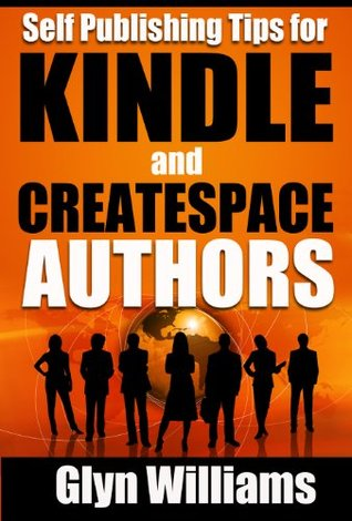 Self Publishing Tips for Kindle and CreateSpace Authors: The quick reference guide for ebook and paperback writers