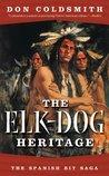 The Elk-Dog Heritage (Spanish Bit Saga, #2)