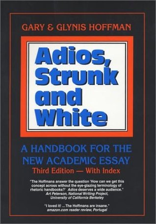 Adios, Strunk and White: A Handbook for the New Academic Essay