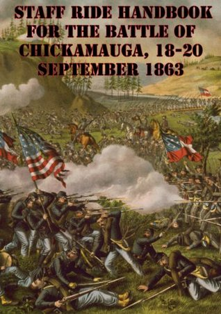 Staff Ride Handbook For The Battle Of Chickamauga, 18-20 September 1863 [Illustrated Edition] (Combat Studies Institute Staff Ride Handbooks)