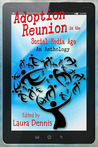 Adoption Reunion in the Social Media Age, An Anthology