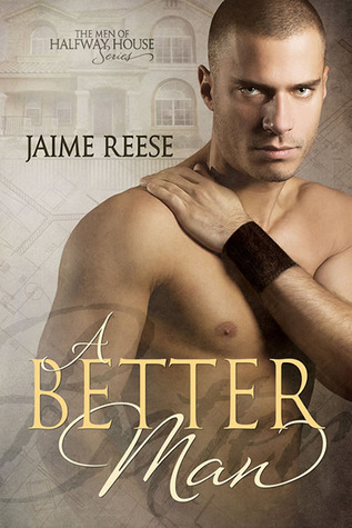 A Better Man (The Men of Halfway House, #1)