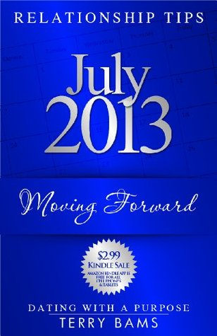 July 2013 Relationship Tips: Moving Forward (Dating With A Purpose)