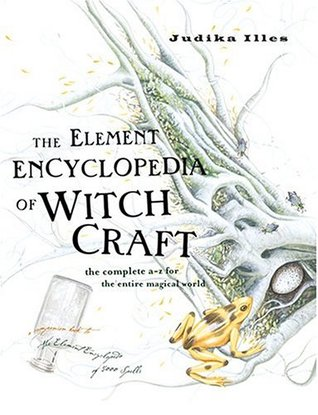 The Element Encyclopedia of Witchcraft by Judika Illes
