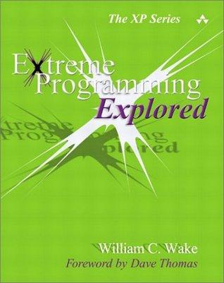 Extreme Programming Explored by William C. Wake