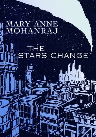 Ebook The Stars Change by Mary Anne Mohanraj TXT!