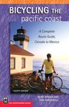 Bicycling the Pacific Coast: A Complete Route Guide, Canada to Mexico, 4th Ed.