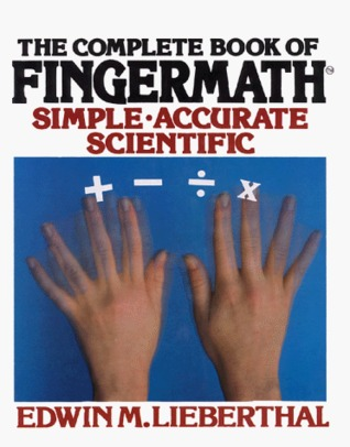 The Complete Book of Fingermath by Edwin M. Lieberthal
