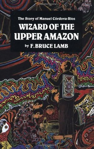 Wizard of the Upper Amazon by Frank Bruce Lamb