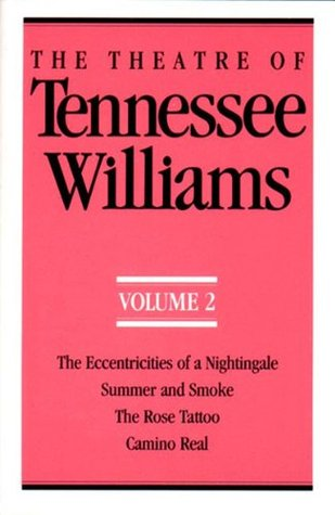 The Theatre of Tennessee Williams, Vol. 2: Eccentricities of a Nightingale, Summer and Smoke, the Rose Tatoo, Camino Real