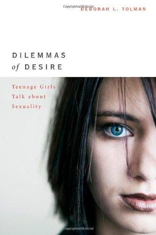 Dilemmas of Desire by Deborah L. Tolman
