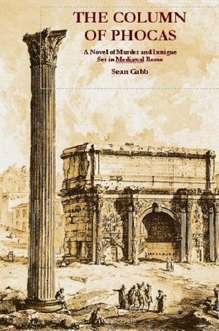 The Column of Phocas: A Novel of Murder and Intrigue Set in Mediaeval Rome