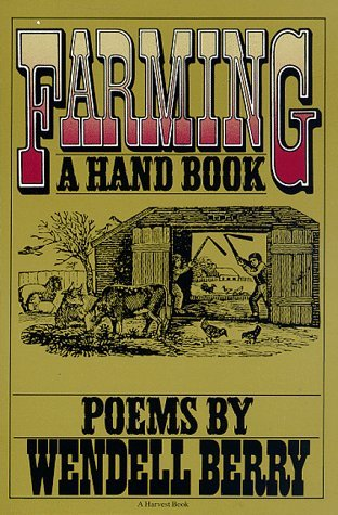 Farming, a Hand Book by Wendell Berry
