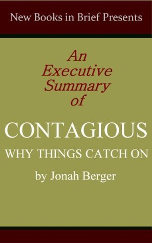 An Executive Summary of 'Contagious: Why Things Catch On' by Jonah Berger