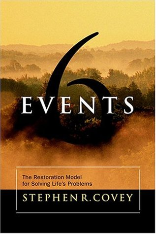 Ebook Six Events: The Restoration Model for Solving Life's Problems by Stephen R. Covey TXT!