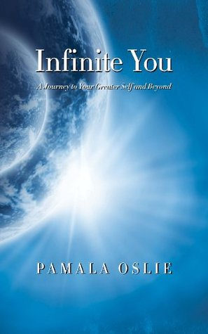 Infinite you: a journey to your greater self and beyond by Pamala Oslie