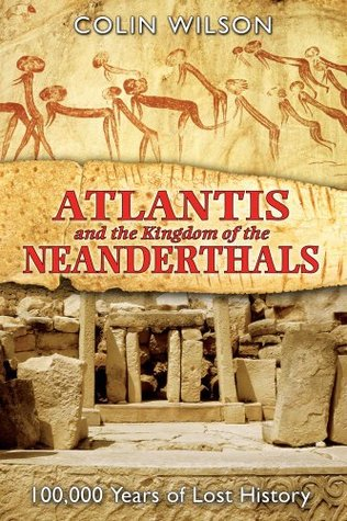Atlantis and the Kingdom of the Neanderthals by Colin Wilson