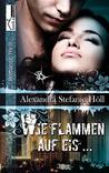 Wie Flammen auf Eis by Alexandra Stefanie Höll