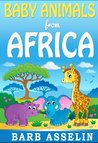 Baby Animals from Africa by Barb Asselin