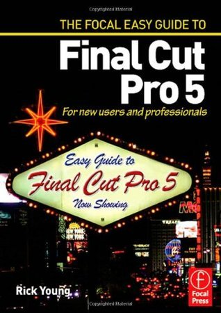 Focal Easy Guide to Final Cut Pro 5: For New Users and Professionals
