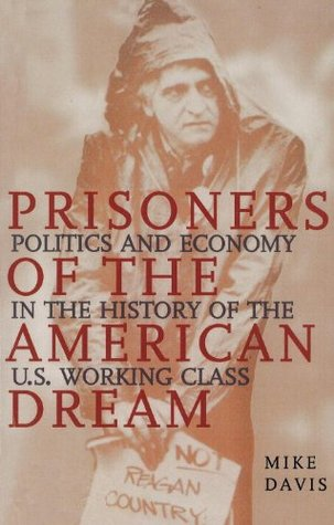 Prisoners of the American Dream: Politics & Economy in the History of the U. S. Working Class