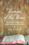Women of the Word: How to Study the Bible with Both Our Hearts and Our Minds by Jen Wilkin